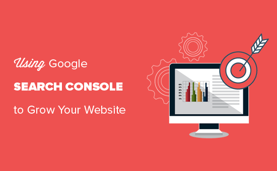 15 Tips for Using Google Search Console to Effectively to Grow Your Website Traffic