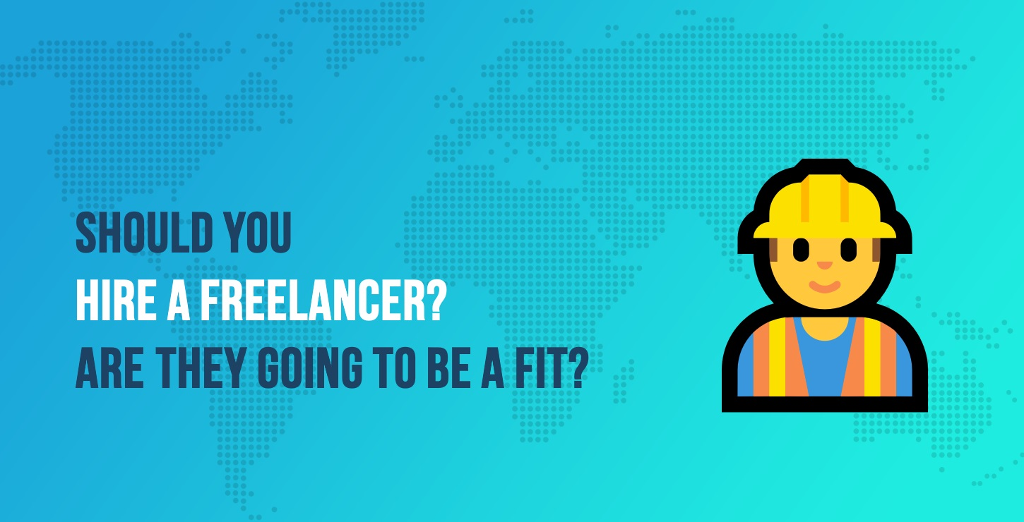 Should You Hire a Freelancer? Find Out if They're Going to Be a Good Fit