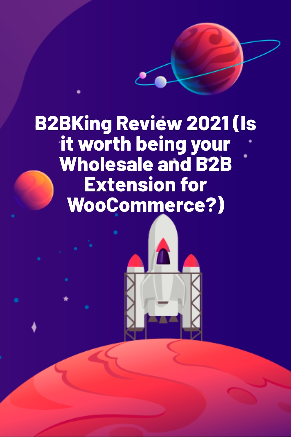 B2BKing Review 2021 (Is it worth being your Wholesale and B2B Extension for WooCommerce?)
