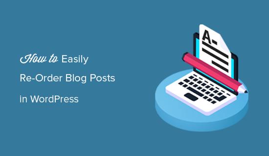 4 Easy Ways to Re-Order Blog Posts in WordPress (Step by Step)