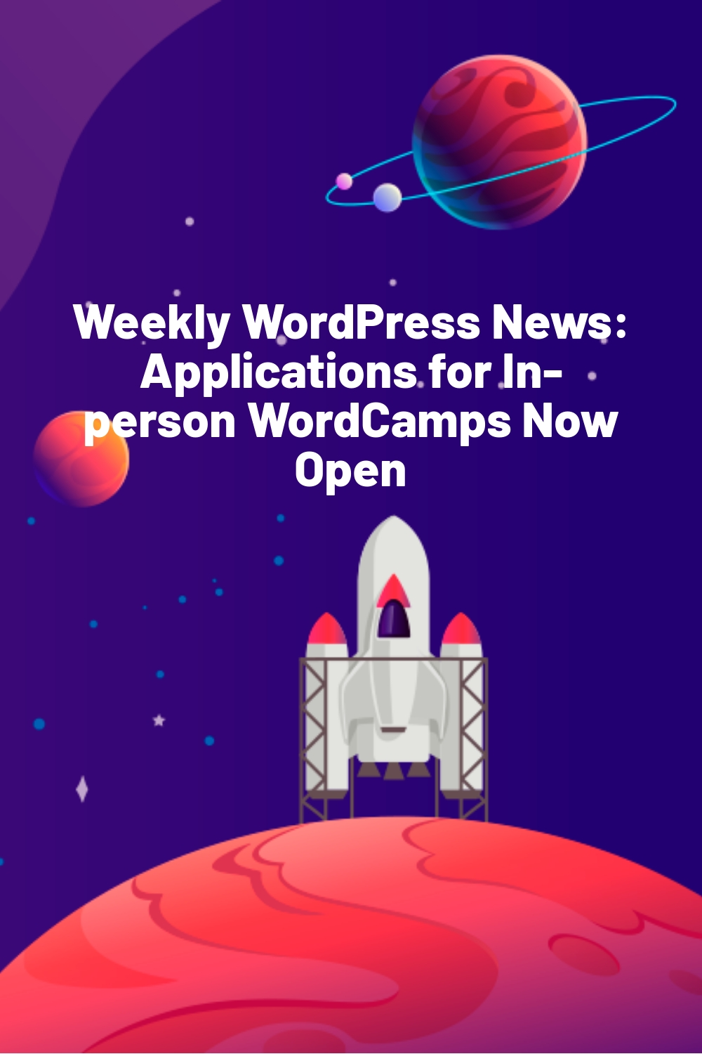 Weekly WordPress News: Applications for In-person WordCamps Now Open