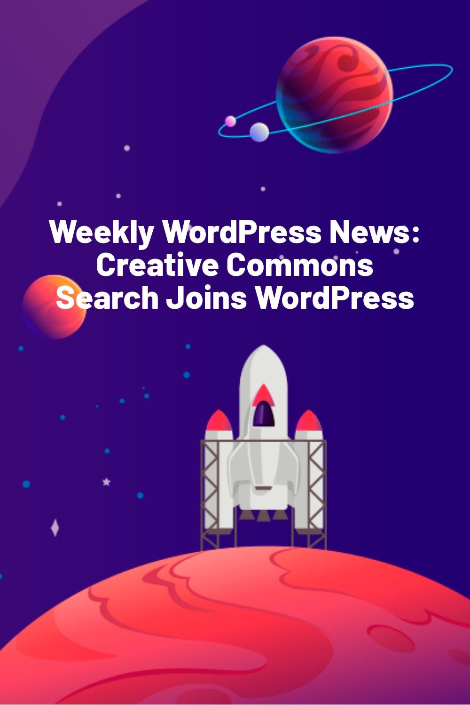 Weekly WordPress News: Creative Commons Search Joins WordPress