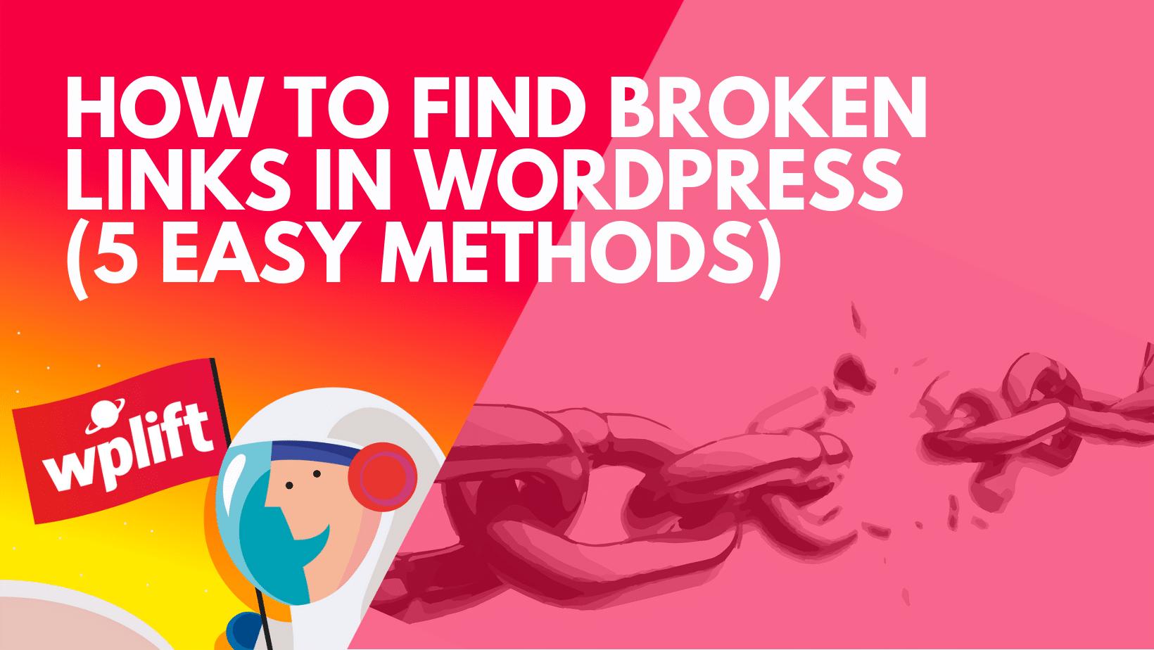 How to Find Broken Links in WordPress (5 Easy Methods)