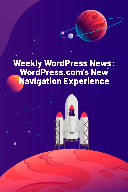 Weekly WordPress News: WordPress.com's New Navigation Experience