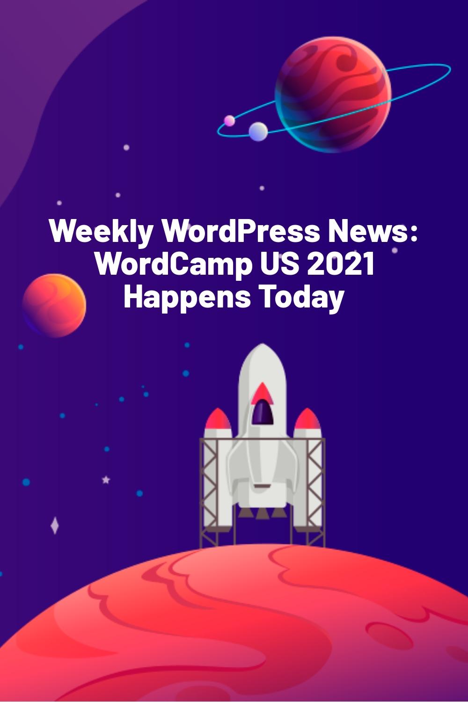 Weekly WordPress News: WordCamp US 2021 Happens Today