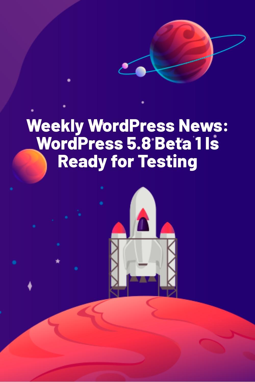 Weekly WordPress News: WordPress 5.8 Beta 1 Is Ready for Testing