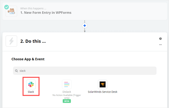 "Select Slack as the app for the ""Do This"" part of the zap"
