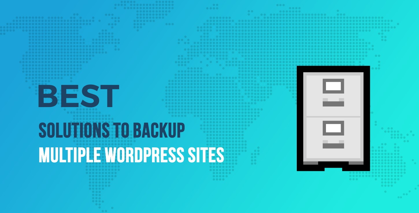 "4 ""Best"" Solutions to Backup Multiple WordPress Sites"