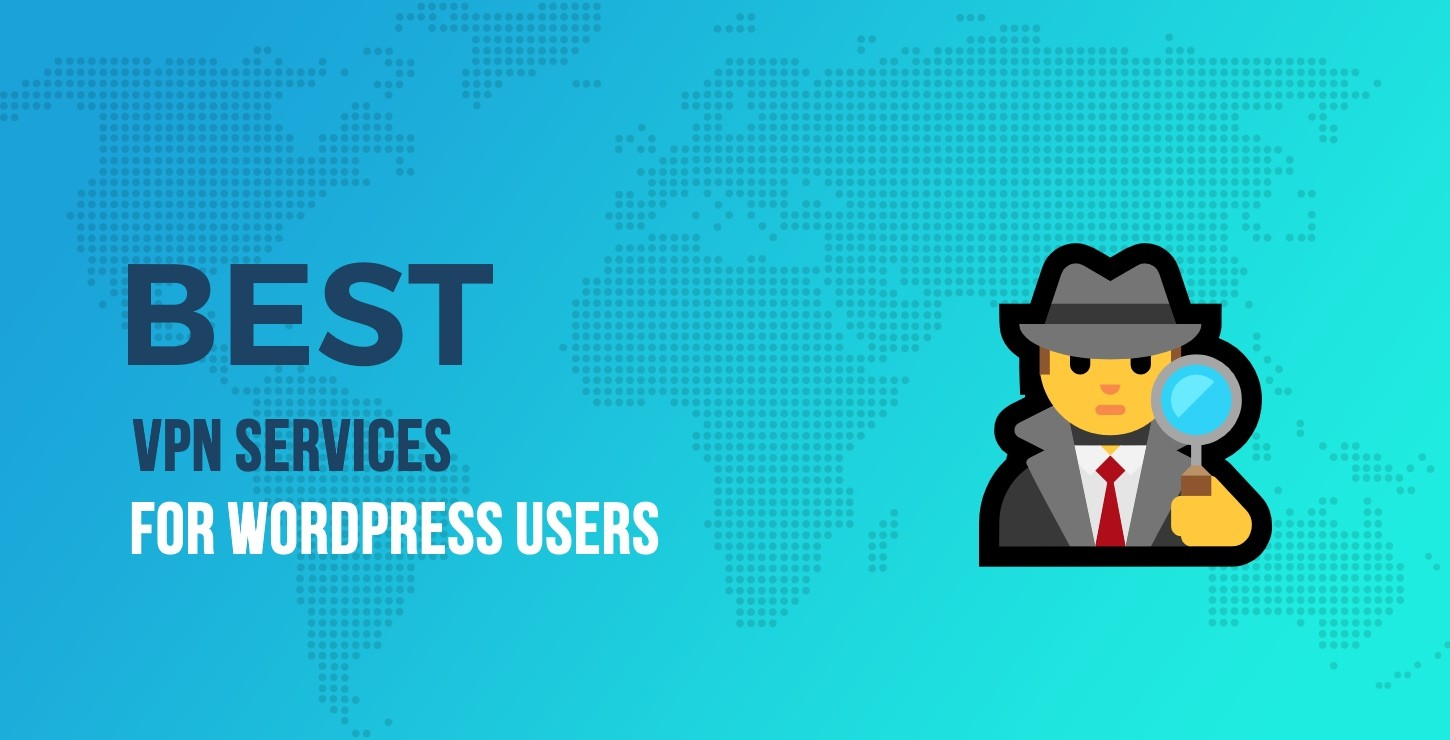 5 of the Best VPN Services for WordPress Users (Or Anyone Else, Too!)