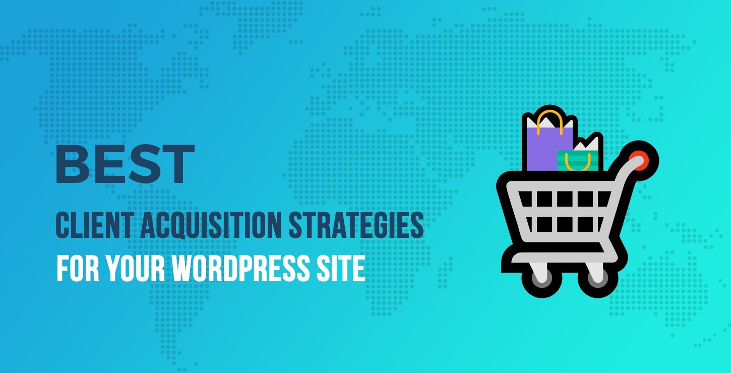 5 of the Best Customer Acquisition Strategies for Your WordPress Site