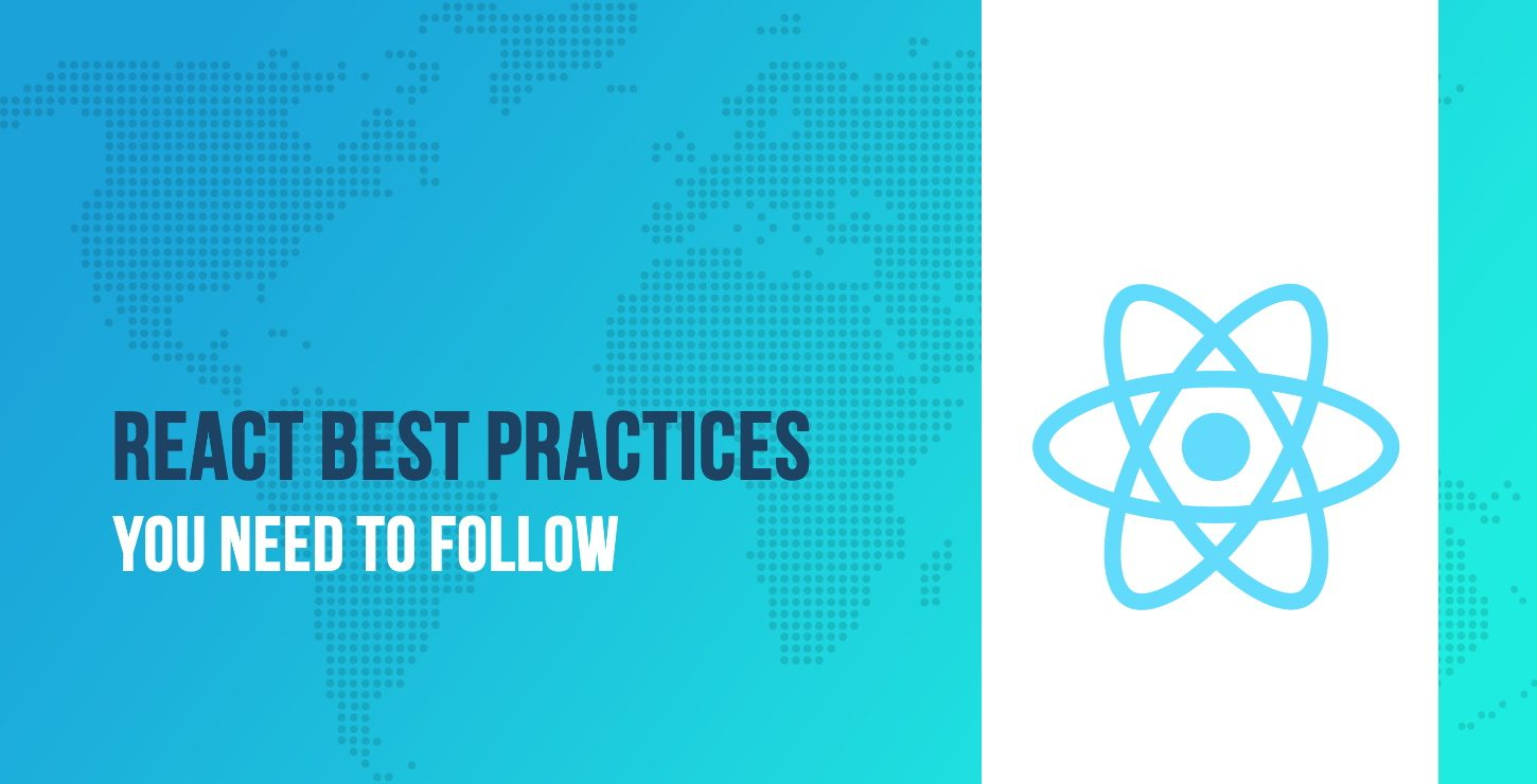 12 React Best Practices You Need to Follow in 2019